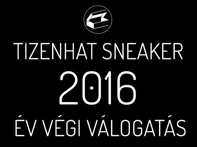 2016 év végi sneaker válogatás: tizenhat sneaker